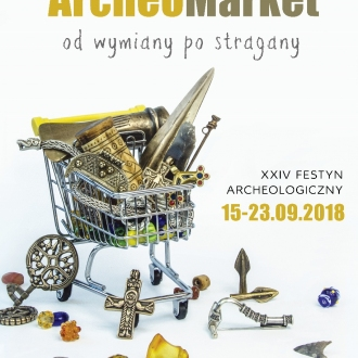 """XXIV Festyn Archeologiczny """"ArcheoMarket od wymiany po..."""