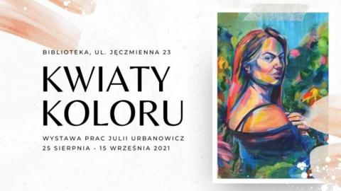 """Galeria dla Wystawa Julii Urbanowicz """"Kwiaty koloru"""""""