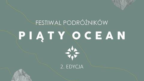 Galeria dla Festiwal podróżników Piąty Ocean 2018 | 2. edycja